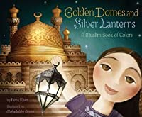 Golden Domes and Silver Lanterns: A Muslim Book of Colors