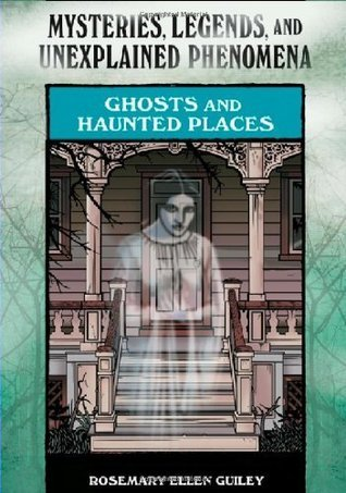 Ghosts and Haunted Places (Mysteries, Legends, and Unexplained Phenomena) Rosemary Ellen Guiley