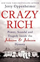 Crazy Rich: Power, Scandal, and Tragedy Inside the Johnson & Johnson Dynasty