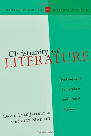 Christianity and Literature: Philosophical Foundations and Critical Practice David Lyle Jeffrey