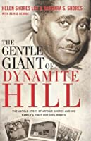 The Gentle Giant of Dynamite Hill: The Untold Story of Arthur Shores and His Family's Fight for Civil Rights