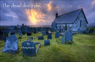 THE DEAD DONT DIE Betty Martin