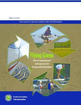 Flying Green: Environmental Advances in General Aviation  by  Federal Aviation Administration