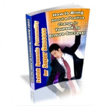 Exhibit Dynamic Personality for Super Success - How to Bring About a Positive Change in Yourself to Ensure Success!  by  Information Buddy