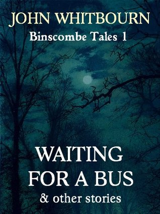 Waiting for a Bus and other stories John Whitbourn