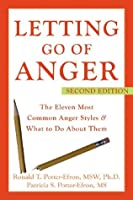 Letting Go of Anger: The Eleven Most Common Anger Styles and What to Do About Them