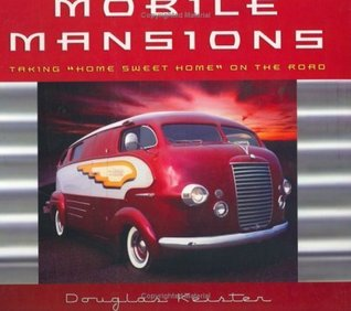 Mobile Mansions (Intl) : Taking Home Sweet Home on the Road Douglas Keister