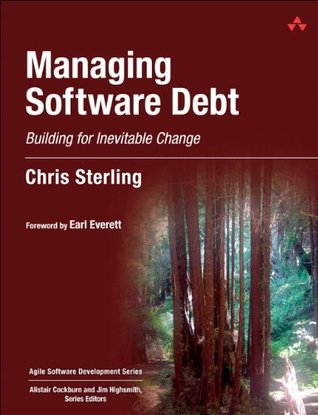 Managing Software Debt: Building for Inevitable Change (Agile Software Development Series)  by  Chris Sterling