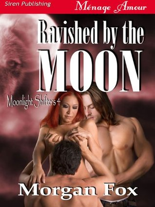 Ravished  by  the Moon [Moonlight Shifters 4] by Morgan Fox