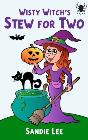 Wisty Witchs Stew for Two: Count and Rhyme From 1 to 10 (A Childrens Halloween Picture Book) Sandie Lee