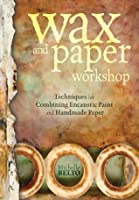 Wax and Paper Workshop: Techniques for Combining Encaustic Paint and Handmade Paper
