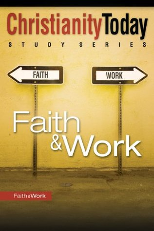 Faith & Work (Christianity Today Study Series) Christianity Today International