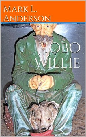 Hobo Willie  by  Mark L. Anderson