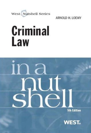 Loewys Criminal Law in a Nutshell, 5th (In a Nutshell  by  Arnold H. Loewy