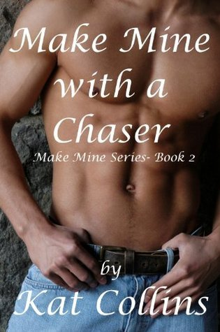Make Mine with a Chaser  (Make Mine Series - Book 2) Kat Collins