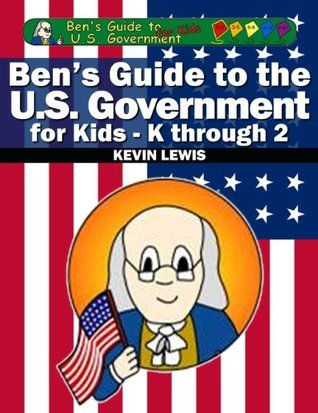 Bens Guide to U.S. Government for Kids - K thru 2  by  Kevin Lewis