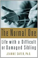 The Normal One: Life with a Difficult or Damaged Sibling