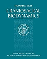 Craniosacral Biodynamics, Volume One: The Breath of Life, Biodynamics, and Fundamental Skills: 1
