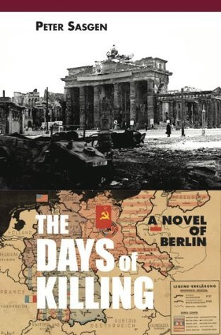 The Days of Killing: A Novel of Berlin  by  Peter Sasgen