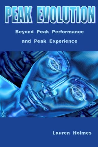 PEAK EVOLUTION - Beyond Peak Performance and Peak Experience  by  Lauren Holmes