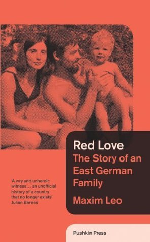 Red Love: The Story of an East German Family Maxim Leo