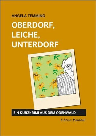 Oberdorf, Leiche, Unterdorf (Edition Pardon!)  by  Angela Temming