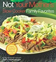 Not Your Mother's Slow Cooker Family Favorites: Healthy, Wholesome Meals Your Family will Love (NYM Series)