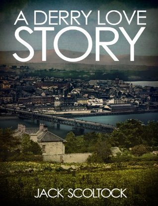 A Derry Love Story  by  Jack Scoltock