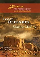 Lone Defender (Mills & Boon Love Inspired Suspense) (Heroes for Hire - Book 4)