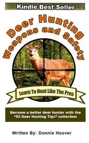 Deer Hunting Weapons And Safety  by  Donnie Hoover
