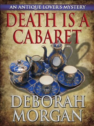 Death Is a Cabaret (The Antique Lovers Mystery Series)  by  Deborah Morgan