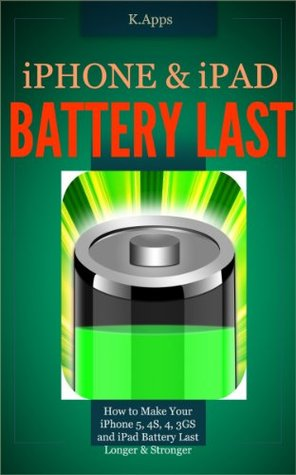 iPhone & iPad Battery Last - How to Make Your iPhone 5, 4S, 4, 3GS and iPad Battery Last (iPhone App Companion Series) K Apps