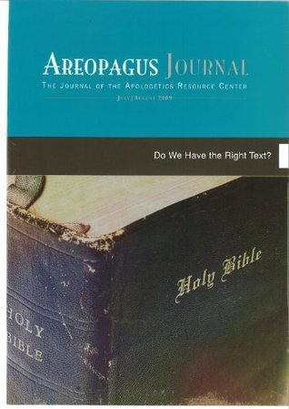 Do We Have the Right Text? The Areopagus Journal of the Apologetics Resource Center. Volume 9, Number 4.  by  Keith Gibson