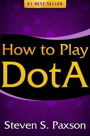 How to Play DotA: Best DotA Guide for Beginners. Disocover the Basics of Playing DotA, Top DotA strategies & More...  by  Steven S. Paxson