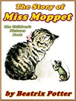 THE STORY OF MISS MOPPET: Picture Books for Kids (A Beautifully Illustrated Children's Picture Book by age 3-9; Perfect Bedtime Story)(Illustrated)