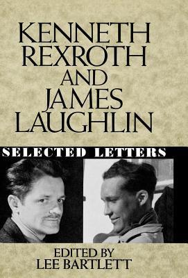 Kenneth Rexroth and James Laughlin: Selected Letters Lee Bartlett
