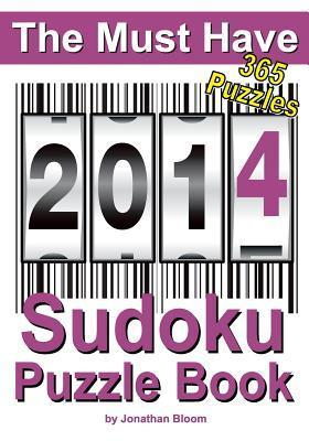 The Must Have 2014 Sudoku Puzzle Book: 365 Sudoku Puzzles. a Puzzle a Day to Challenge You Every Day of the Year. 5 Difficulty Levels.  by  MR Jonathan Bloom