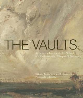The Vaults: Art from the MacKenzie Art Gallery and the University of Regina Collections  by  Timothy Long