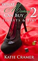 What Money Can Buy 2 - Secrets & Lies (Billionaire Domination and Submission BDSM Erotic Romance)