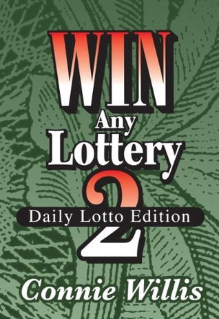 WIN ANY LOTTERY 2, The Daily Lotto Edition! From the Pick 3, Pick 4, The Lucky Numbers to The Daily Numbers!  by  Connie  Willis