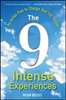 The 9 Intense Experiences: An Action Plan to Change Your Life Forever