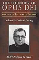 The Founder of Opus Dei: Volume II, God and Daring (The Life of Josemaria Escriva)
