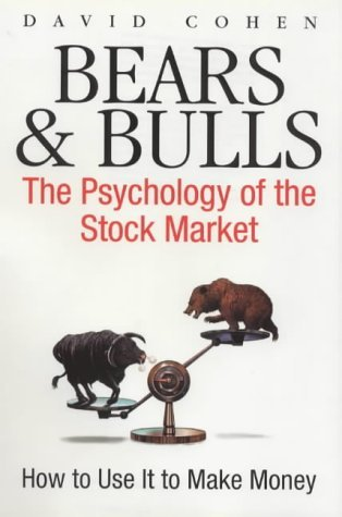 Bears & Bulls: The Psychology of the Stock Market David Cohen