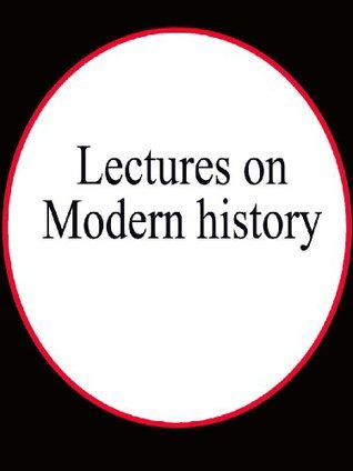 LECTURES ON MODERN HISTORY  by  John Emerich Edward Dalberg-Acton