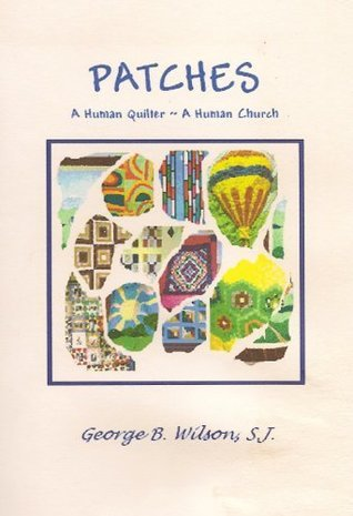 Patches: A Human Quilter, A Human Church  by  George Wilson