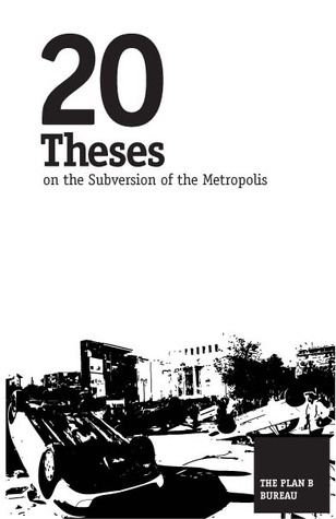 20 Theses on the Subversion of the Metropolis  by  the Plan B Bureau