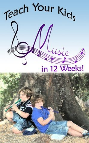 Teach Your Kids Music in 12 Weeks! Gail Nelson
