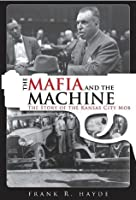 The Mafia and the Machine: The Story of the Kansas City Mob