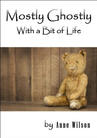Mostly Ghostly With a Bit of Life  by  Anne Wilson