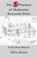 The 6.5 Practices of Moderately Successful Poets: A Self-Help Memoir (The Writer's Studio)